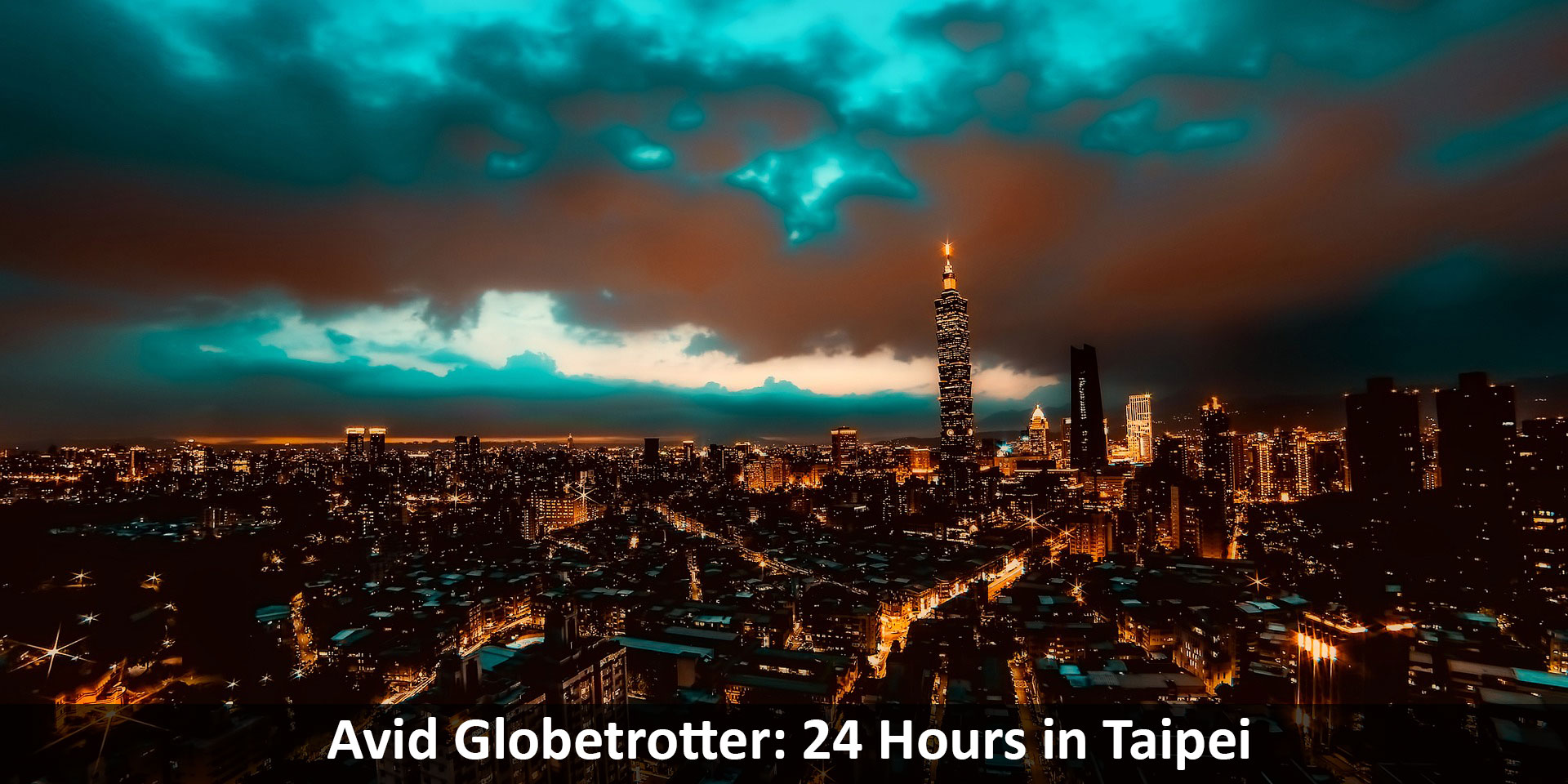 Avid Globetrotter: 24 Hours in Taipei